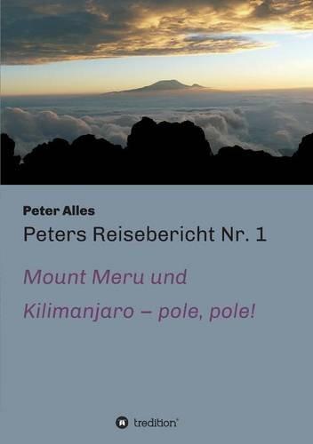 Preisvergleich Produktbild Peters Reisebericht Nr. 1: Mount Meru und Kilimanjaro - pole, pole!