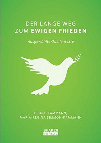 Der lange Weg zum ewigen Frieden: Ausgewählte Quellentexte (Berichte aus der Philosophie)