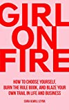 Girl On Fire: How to Choose Yourself, Burn the Rule Book, and Blaze Your Own Trail in Life and Business (English Edition)