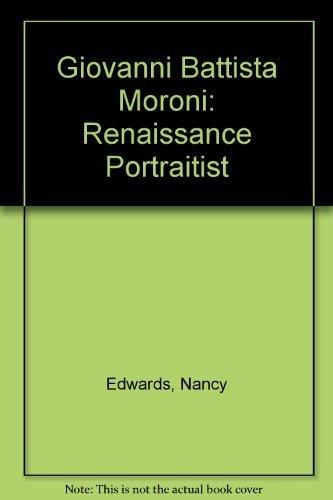 Giovanni Battista Moroni: Renaissance Portraitist by Edwards, Nancy, Gregori, Mina, Humphery, Peter, Gilbert, Cre (2000) Paperback