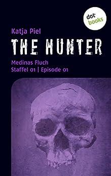 THE HUNTER: Medinas Fluch: Staffel 1 | Episode 1 von [Piel, Katja]
