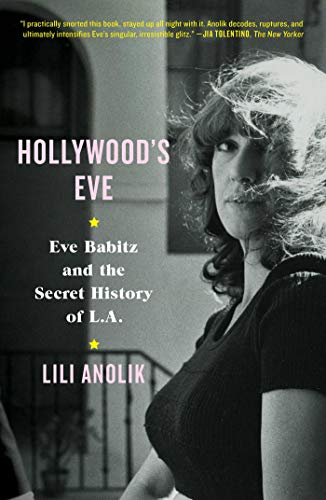 Hollywood's Eve: Eve Babitz and the Secret History of L.A. (English Edition)