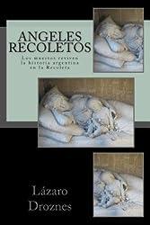 [ ANGELES RECOLETOS: LOS MUERTOS REVIVEN LA HISTORIA ARGENTINA EN LA RECOLETA (SPANISH) ] Angeles Recoletos: Los Muertos Reviven La Historia Argentina En La Recoleta (Spanish) By Droznes, Lazaro ( Author ) May-2011 [ Paperback ]