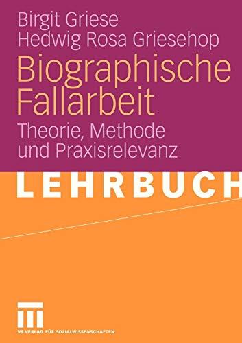 Biographische Fallarbeit: Theorie, Methode und Praxisrelevanz (German Edition)