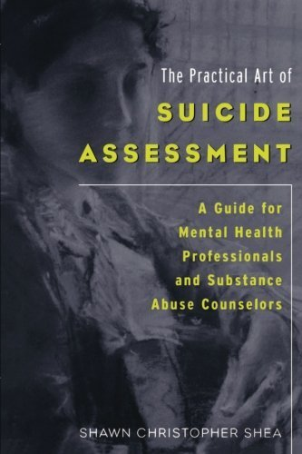 The Practical Art of Suicide Assessment: A Guide for Mental Health Professionals and Substance Abuse Counselors by Shea, Shawn Christopher (2011) Paperback