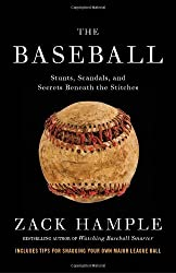 The Baseball: Stunts, Scandals, and Secrets Beneath the Stitches by Zack Hample (2011-08-15)