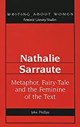 Nathalie Sarraute: Metaphor, Fairy-Tale and the Feminine of the Text (Writing About Women Feminist Literary Studies)