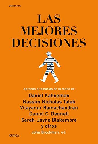 Las mejores decisiones: Aprenda a tomarlas de la mano de Daniel Kahneman Nassim Nicholas Taleb Vilayanur Ramachandran Daniel C. Dennett Sarah-Jayne Blakemore y otros (Drakontos)