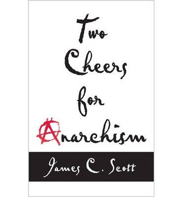 [ TWO CHEERS FOR ANARCHISM: SIX EASY PIECES ON AUTONOMY, DIGNITY, AND MEANINGFUL WORK AND PLAY (NEW IN PAPER) ] By Scott, James C ( Author ) Mar- 2014 [ Paperback ]