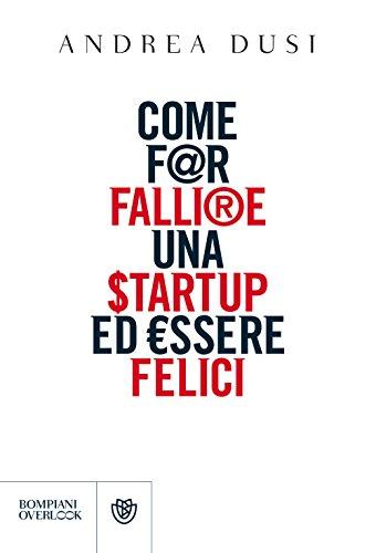 Come far fallire una startup ed essere felici