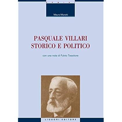 Pasquale Villari Storico E Politico: Con Una Nota Di Fulvio Tessitore (La Cultura Storica Vol. 23)