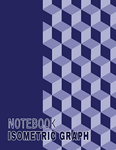 Isometric Graph Notebook: Large 8.5x11 120 Pages Isometric Graph Workbook Paper Grid of Equilateral Triangles (each measuring .28') For Engineers Sculpture Geometry Drafting Drawing