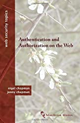 Authentication and Authorization on the Web (Web Security Topics) by Nigel Chapman (2012-10-08)