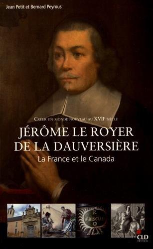 Crer un monde nouveau au XVIIe sicle : Jrme Le Royer de La Dauversire, la France et le Canada