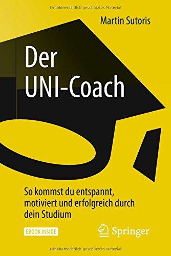 Der UNI-Coach: So kommst du entspannt, motiviert und erfolgreich durch dein Studium