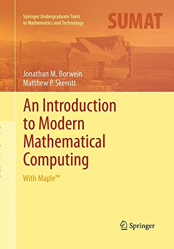 An Introduction to Modern Mathematical Computing: With MapleTM (Springer Undergraduate Texts in Mathematics and Technology)