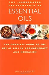 Essential Oils: The Complete Guide to the Use of Oils in Aromatherapy and Herbalism (Illustrated Encyclopedia) (Illustrated Encyclopedia S.)
