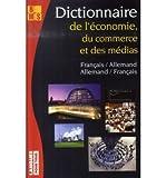 Dictionnaire de l'?conomie, du commerce et des m?dias : Edition bilingue allemand-fran?ais fran?ais-allemand - Common