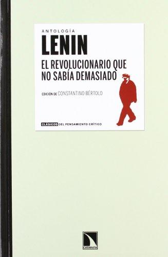 Lenin. El revolucionario que no sabía demasiado (Clasicos del pensamiento crítico)