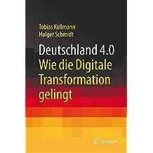 Deutschland 4.0: Wie die Digitale Transformation gelingt