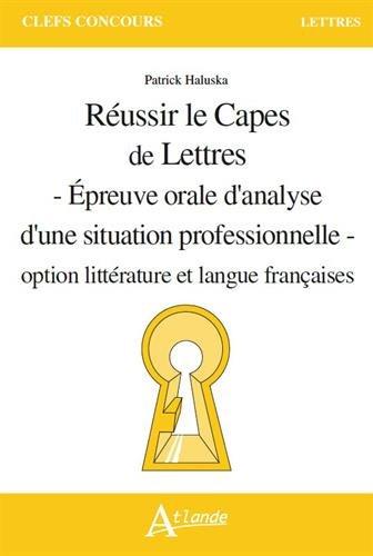 Réussir le CAPES de Lettres -Épreuve orale d'analyse d'une situation professionnelle - option littérature et langue françaises par Patrick Haluska