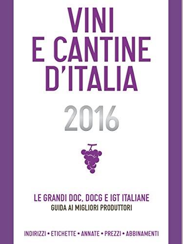 Vini e cantine d'italia 2016: le grandi doc, docg e igt italiane: guida ai migliori produttori (delibo vol. 3)