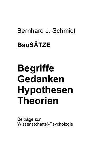 BauSÄTZE: Begriffe - Gedanken - Hypothesen - Theorien: Beiträge zur Wissens(chafts)-Psychologie (German Edition) por Bernhard J. Schmidt