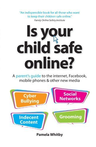 Is Your Child Safe Online?: A Parent's Guide to the Internet, Facebook, Mobile Phones & Other New Media by Whitby, Pamela (2011) Paperback