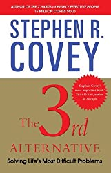 The 3rd Alternative: Solving Life's Most Difficult Problems by Stephen R. Covey (2011-10-01)