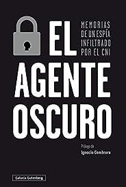 El agente oscuro: Memorias de un espía infiltrado por el CNI (Ensayo)