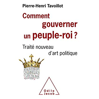 Comment gouverner un peuple roi?: Traité nouveau d'art politique