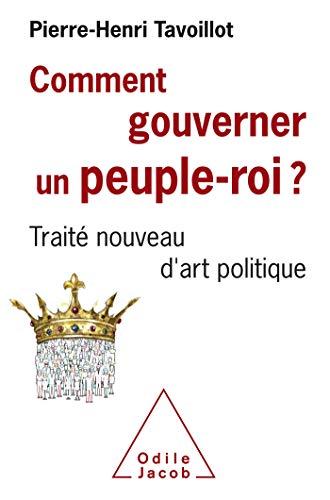 Comment gouverner un peuple roi?: Traité nouveau d'art politique par Pierre-Henri Tavoillot