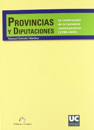 Provincias y diputaciones. La construcción de la Cantabria contemporánea (1799-1833) (Historia)