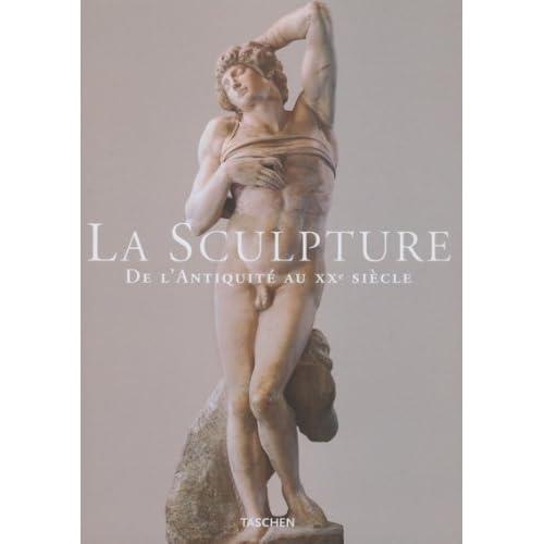 La Sculpture. De l'Antiquité au XXème siècle, du VIIIème siècle avant J.-C. au XXème siècle
