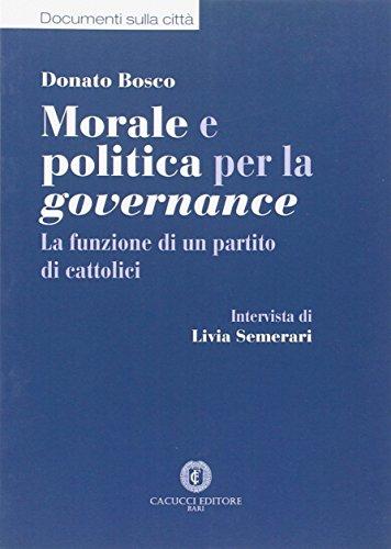 Morale e politica per la governance. La funzione di un partito di cattolici por Donato Bosco