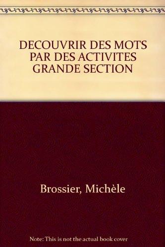 DECOUVRIR DES MOTS PAR DES ACTIVITES GRANDE SECTION