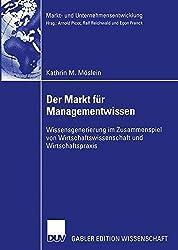 Der Markt für Managementwissen: Wissensgenerierung im Zusammenspiel von Wirtschaftswissenschaft und Wirtschaftspraxis (Markt- und Unternehmensentwicklung Markets and Organisations)