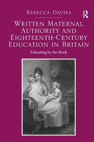 Written Maternal Authority and Eighteenth-Century Education in Britain: Educating by the Book