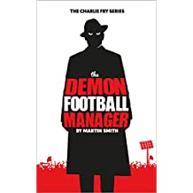 The Demon Football Manager: (Books for kids: football story for boys 7-12) (The Charlie Fry Series) (English Edition)