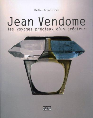 Jean Vendôme : Les voyages précieux d'un créateur par Marlène Crégut-Ledué