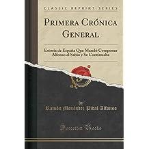 Primera Crónica General: Estoria de España Que Mandó Componer Alfonso el Sabio y Se Continuaba (Classic Reprint)