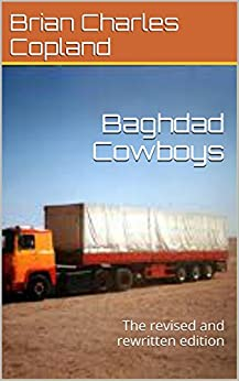 Baghdad Cowboys: The revised and rewritten edition by [Copland, Brian Charles]