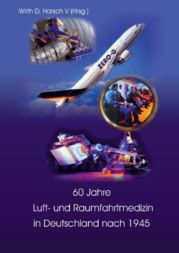 60 Jahre Luft- und Raumfahrtmedizin in Deutschland nach 1945 (Luft-und Raumfahrtmedizin)