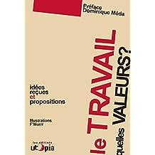 Le travail, quelles valeurs?: Idées reçues et propositions (Controverses) (French Edition)