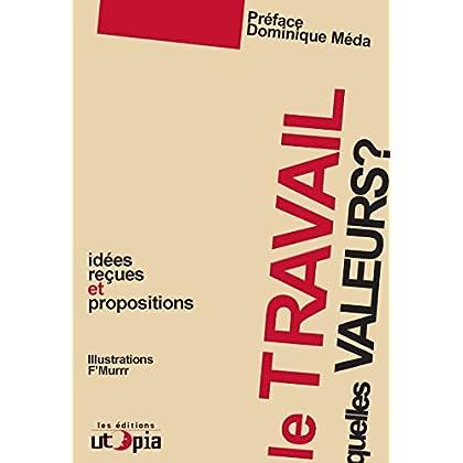 Le travail, quelles valeurs?: Idées reçues et propositions (Controverses)