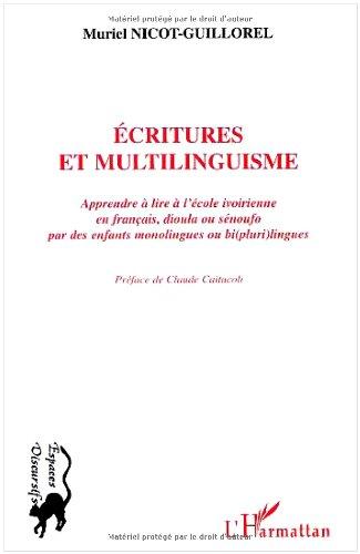Ecritures et multilinguisme : Apprendre à l'école ivoirienne en français, dioula ou sénoufo par des enfants monolingues ou bi(pluri)lingues par Muriel Nicot-Guillorel