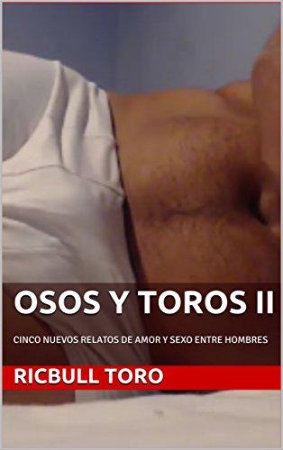OSOS Y TOROS II: CINCO NUEVOS RELATOS DE AMOR Y SEXO ENTRE HOMBRES (OSOS Y TOROS. RELATOS CORTOS nº 2) por RICBULL TORO