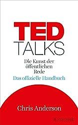 TED Talks: Die Kunst der öffentlichen Rede. Das offizielle Handbuch (German Edition)
