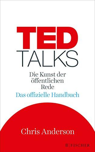 TED Talks: Die Kunst der öffentlichen Rede. Das offizielle Handbuch