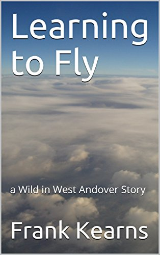 Learning to Fly: a Wild in West Andover Story (English Edition)